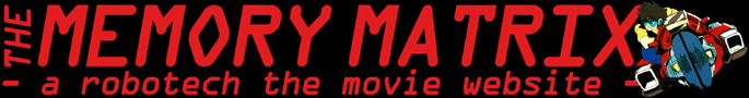 The Memory Matrix - A Robotech the Movie Website
